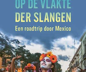 Op de vlakte der slangen. Een roadtrip door Mexico